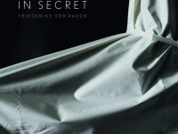 In Secret. Friederike von Rauch